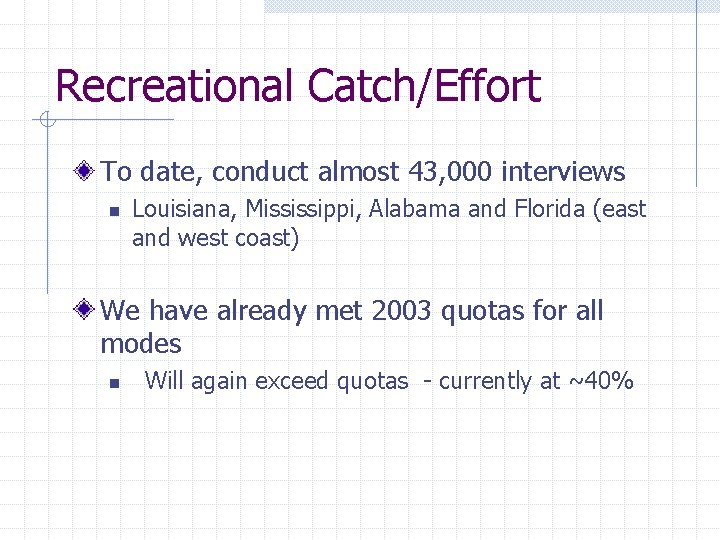 Recreational Catch/Effort To date, conduct almost 43, 000 interviews n Louisiana, Mississippi, Alabama and