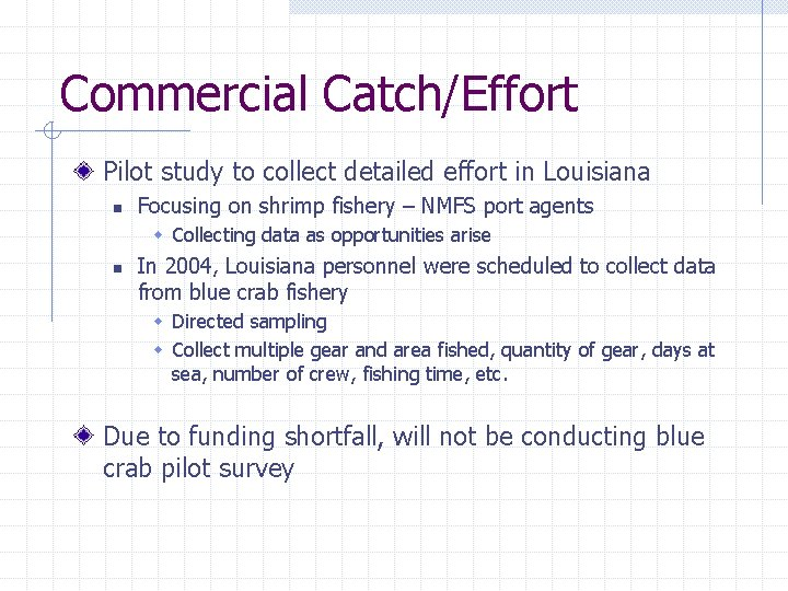 Commercial Catch/Effort Pilot study to collect detailed effort in Louisiana n Focusing on shrimp