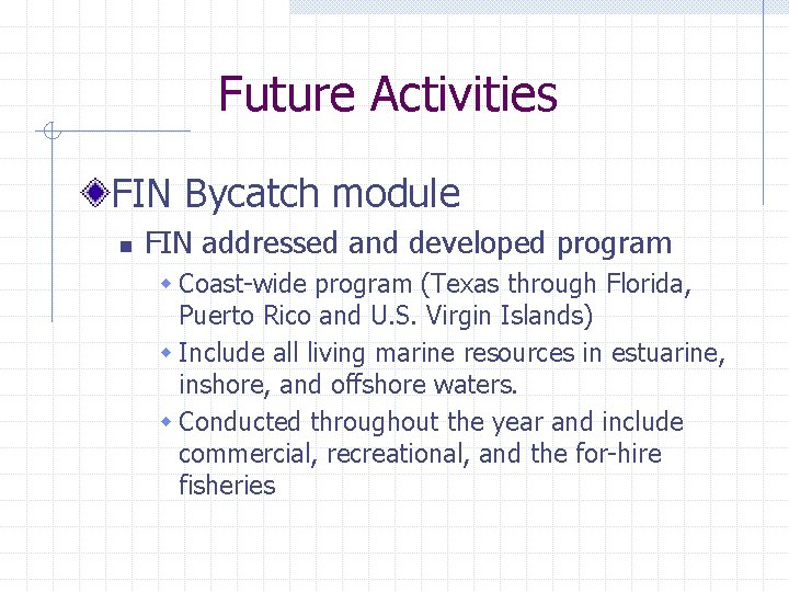 Future Activities FIN Bycatch module n FIN addressed and developed program w Coast-wide program