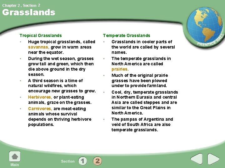 Chapter 2 , Section 2 Grasslands Tropical Grasslands • Huge tropical grasslands, called savannas,