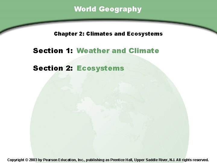 Chapter 2 , Section World Geography Chapter 2: Climates and Ecosystems Section 1: Weather