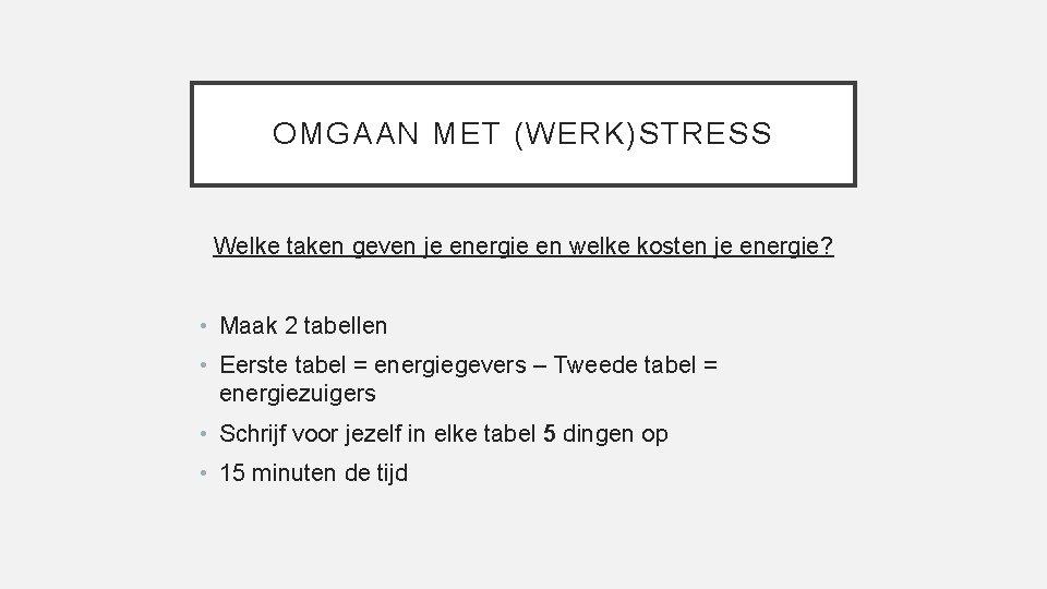 OMGAAN MET (WERK)STRESS Welke taken geven je energie en welke kosten je energie? •