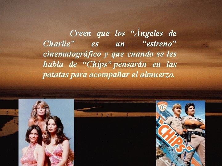 """Creen que los """"Ángeles de Charlie"""" es un """"estreno"""" cinematográfico y que cuando"""