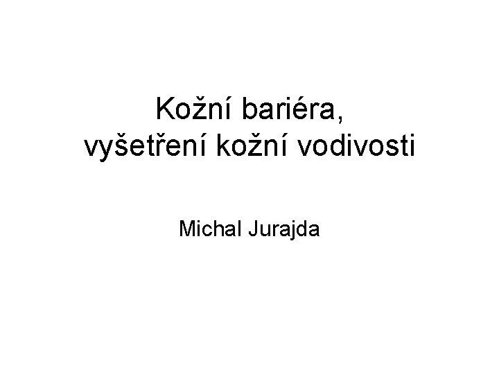 Kožní bariéra, vyšetření kožní vodivosti Michal Jurajda