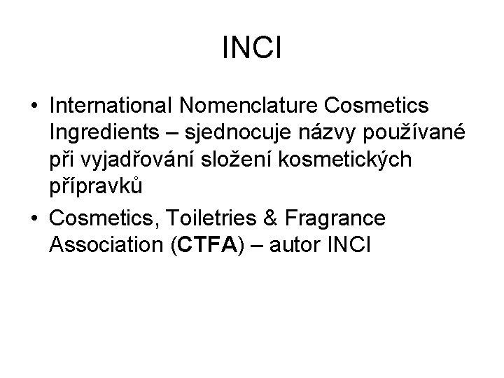 INCI • International Nomenclature Cosmetics Ingredients – sjednocuje názvy používané při vyjadřování složení kosmetických