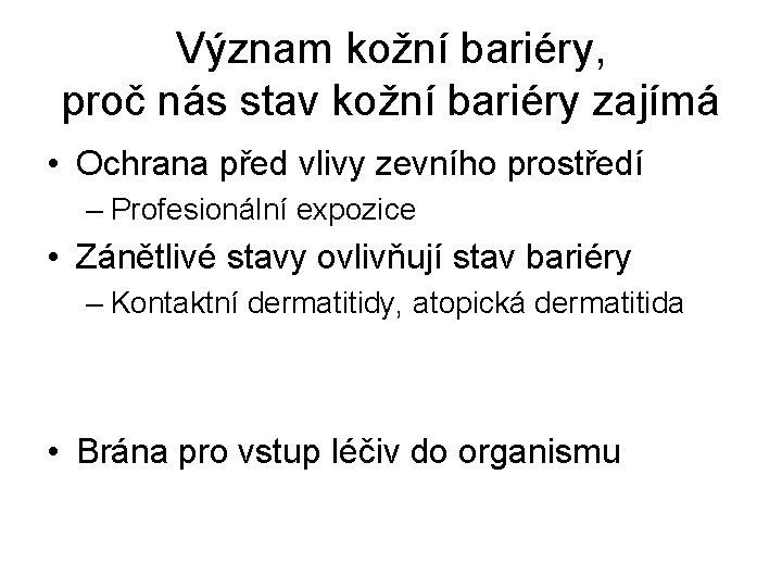 Význam kožní bariéry, proč nás stav kožní bariéry zajímá • Ochrana před vlivy zevního