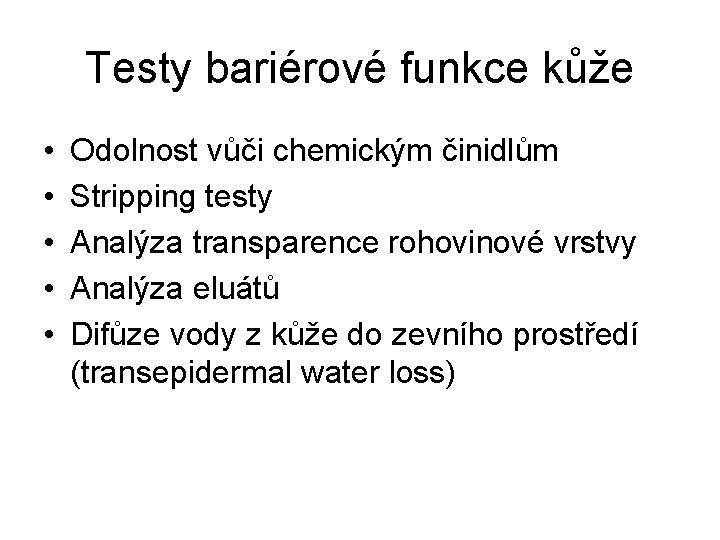 Testy bariérové funkce kůže • • • Odolnost vůči chemickým činidlům Stripping testy Analýza