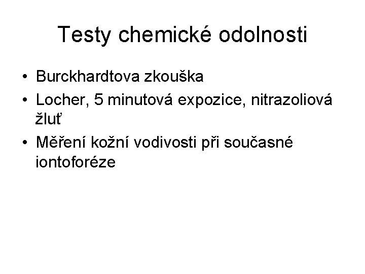 Testy chemické odolnosti • Burckhardtova zkouška • Locher, 5 minutová expozice, nitrazoliová žluť •