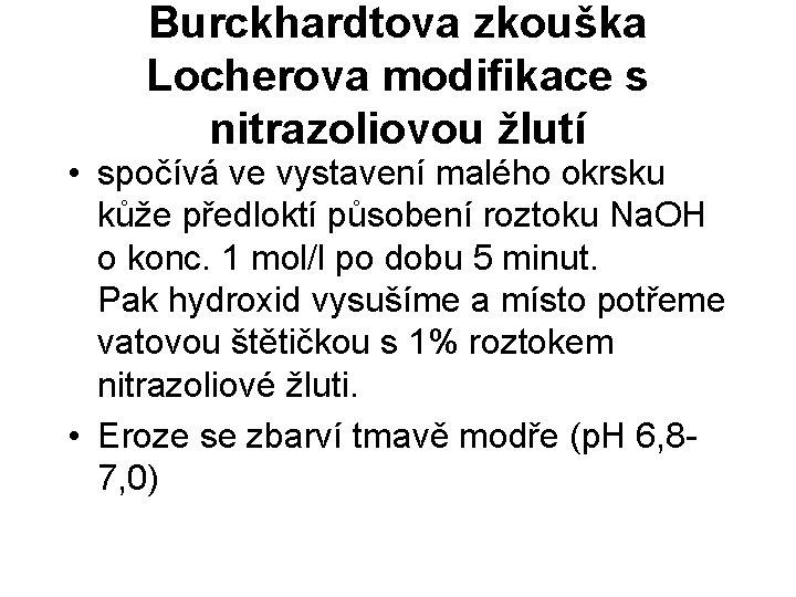 Burckhardtova zkouška Locherova modifikace s nitrazoliovou žlutí • spočívá ve vystavení malého okrsku kůže