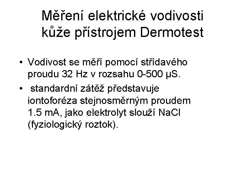 Měření elektrické vodivosti kůže přístrojem Dermotest • Vodivost se měří pomocí střídavého proudu 32