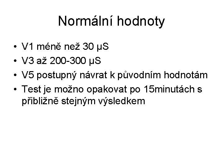 Normální hodnoty • • V 1 méně než 30 μS V 3 až 200