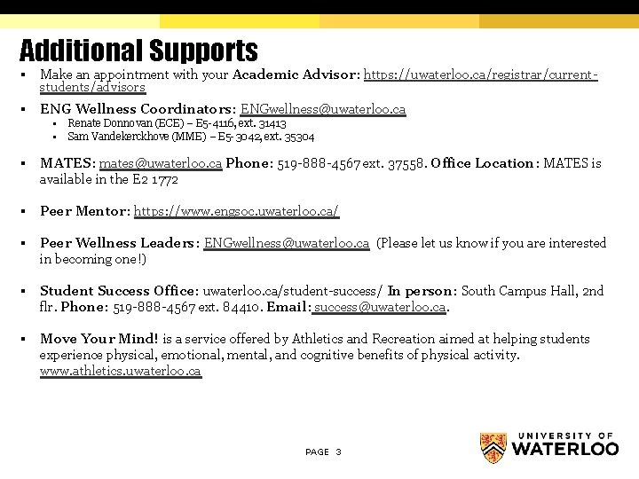Additional Supports § Make an appointment with your Academic Advisor: https: //uwaterloo. ca/registrar/currentstudents/advisors §