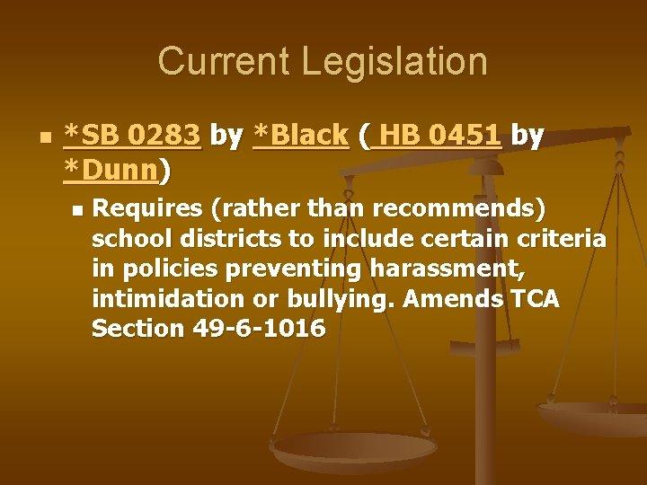 Current Legislation n *SB 0283 by *Black ( HB 0451 by *Dunn) n Requires