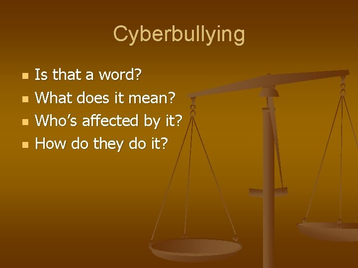 Cyberbullying n n Is that a word? What does it mean? Who's affected by