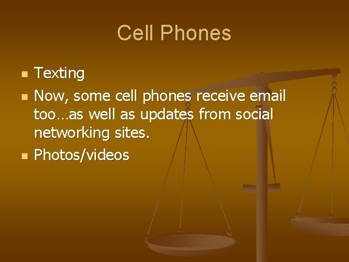 Cell Phones n n n Texting Now, some cell phones receive email too…as well