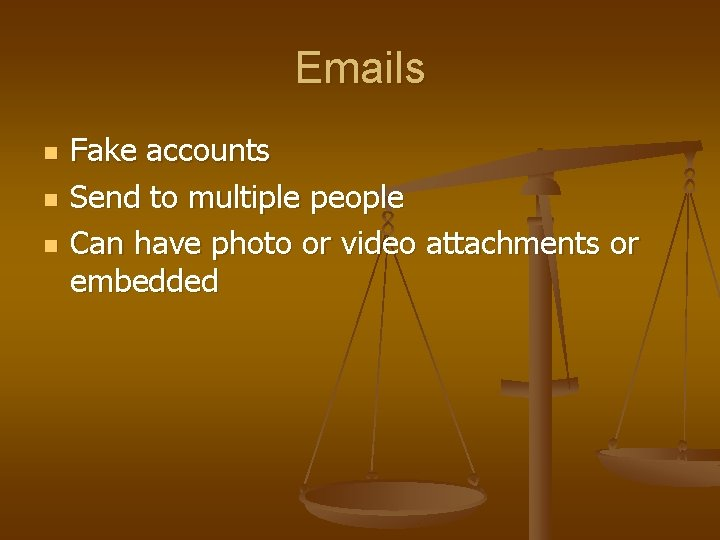 Emails n n n Fake accounts Send to multiple people Can have photo or