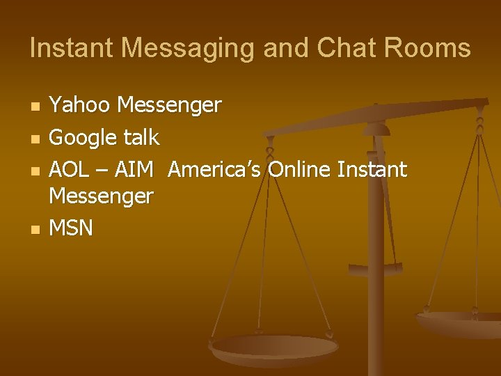 Instant Messaging and Chat Rooms n n Yahoo Messenger Google talk AOL – AIM