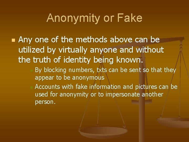 Anonymity or Fake n Any one of the methods above can be utilized by