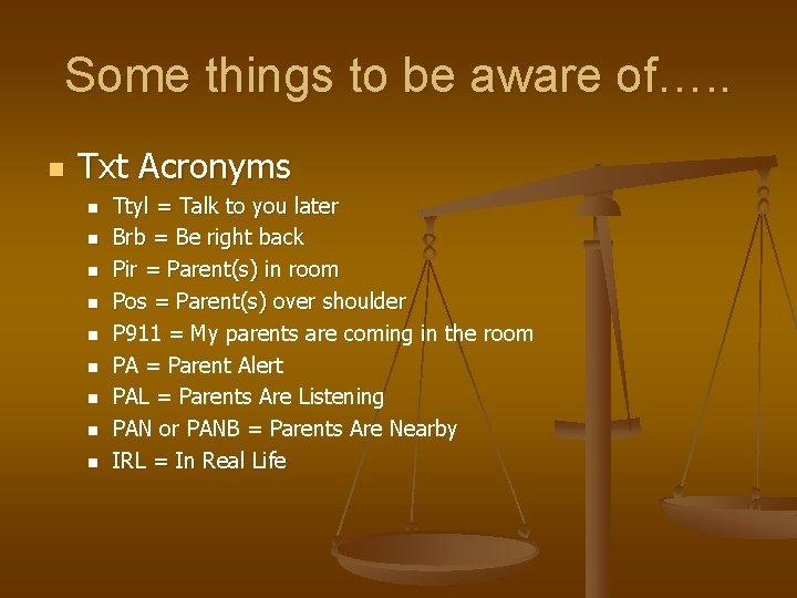 Some things to be aware of…. . n Txt Acronyms n n n n