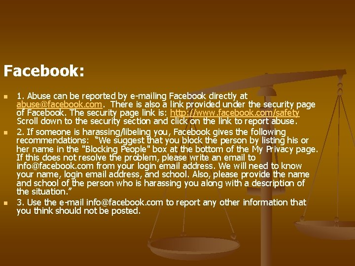 Facebook: n n n 1. Abuse can be reported by e-mailing Facebook directly at