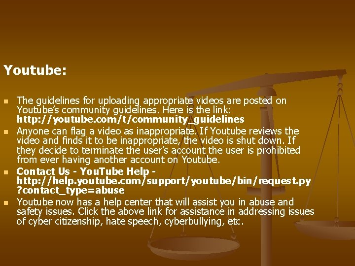 Youtube: n n The guidelines for uploading appropriate videos are posted on Youtube's community