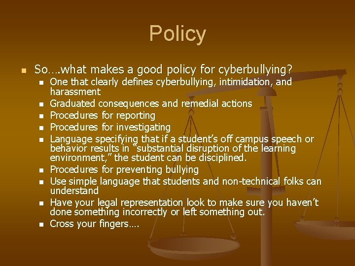 Policy n So…. what makes a good policy for cyberbullying? n n n n
