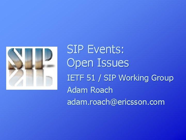 SIP Events: Open Issues IETF 51 / SIP Working Group Adam Roach adam. roach@ericsson.