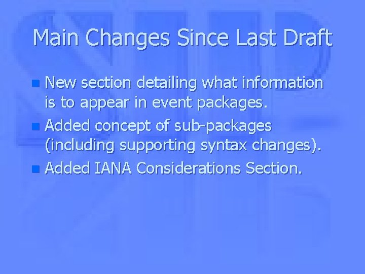 Main Changes Since Last Draft New section detailing what information is to appear in