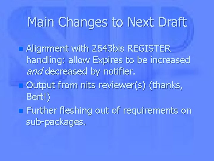 Main Changes to Next Draft Alignment with 2543 bis REGISTER handling: allow Expires to