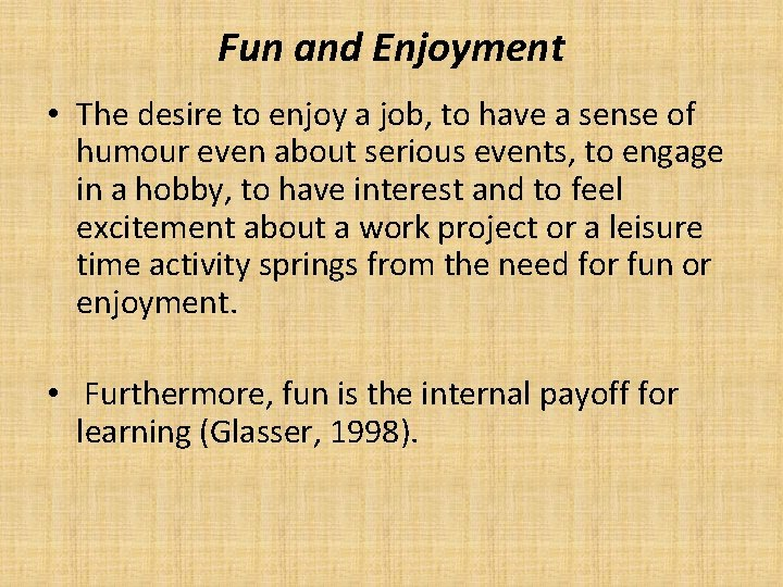 Fun and Enjoyment • The desire to enjoy a job, to have a sense