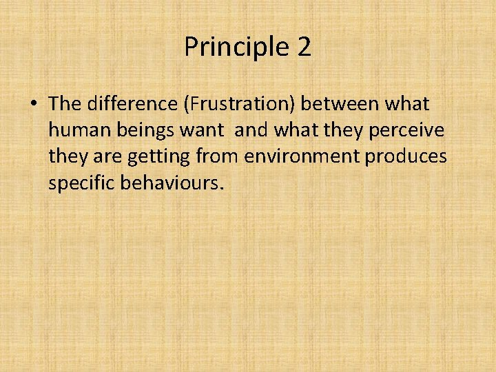 Principle 2 • The difference (Frustration) between what human beings want and what they