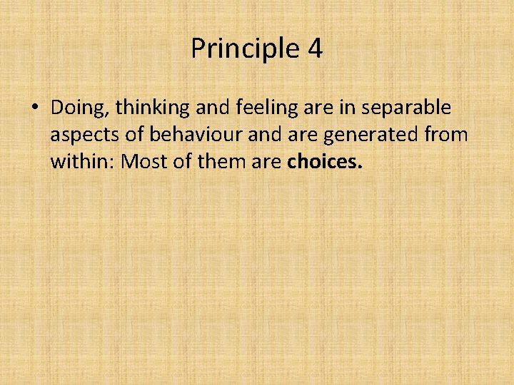Principle 4 • Doing, thinking and feeling are in separable aspects of behaviour and