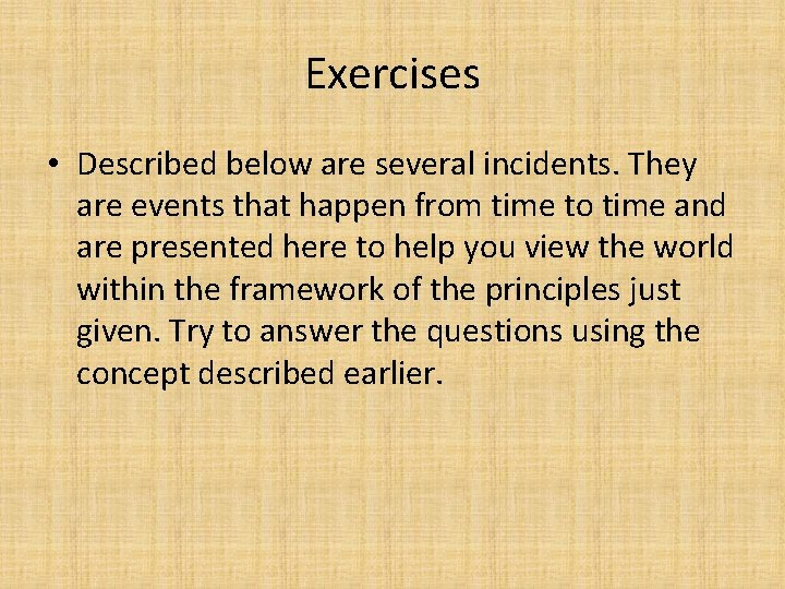 Exercises • Described below are several incidents. They are events that happen from time