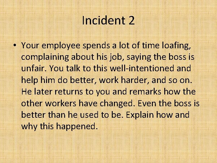 Incident 2 • Your employee spends a lot of time loafing, complaining about his