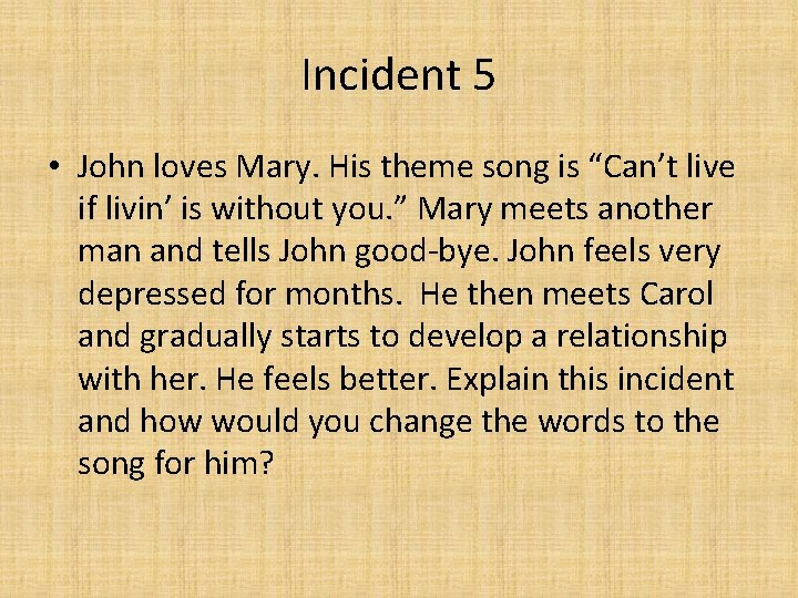 """Incident 5 • John loves Mary. His theme song is """"Can't live if livin'"""
