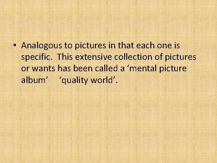 • Analogous to pictures in that each one is specific. This extensive collection