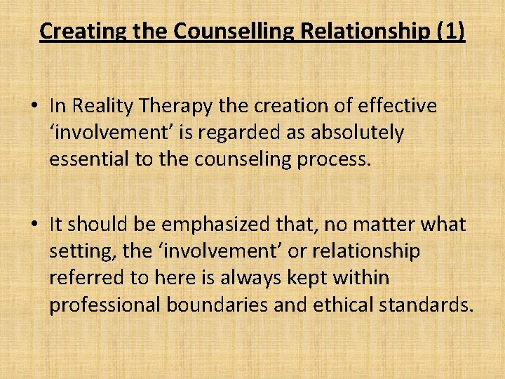 Creating the Counselling Relationship (1) • In Reality Therapy the creation of effective 'involvement'