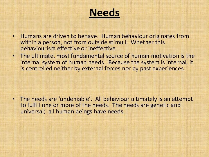 Needs • Humans are driven to behave. Human behaviour originates from within a person,