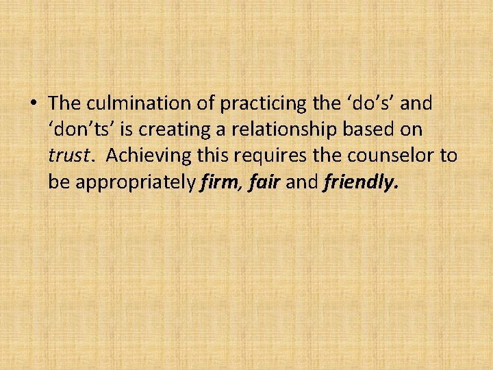 • The culmination of practicing the 'do's' and 'don'ts' is creating a relationship