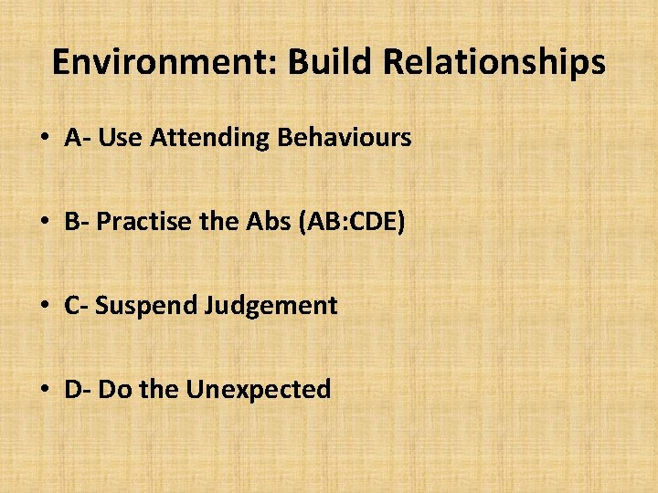 Environment: Build Relationships • A- Use Attending Behaviours • B- Practise the Abs (AB: