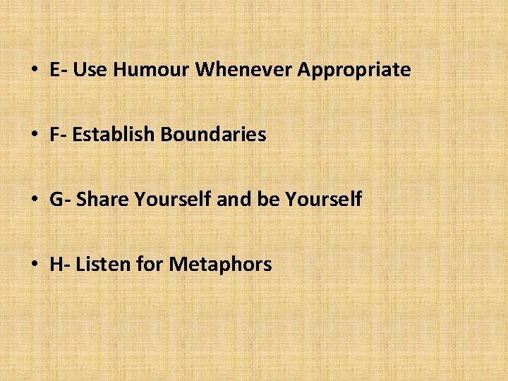 • E- Use Humour Whenever Appropriate • F- Establish Boundaries • G- Share