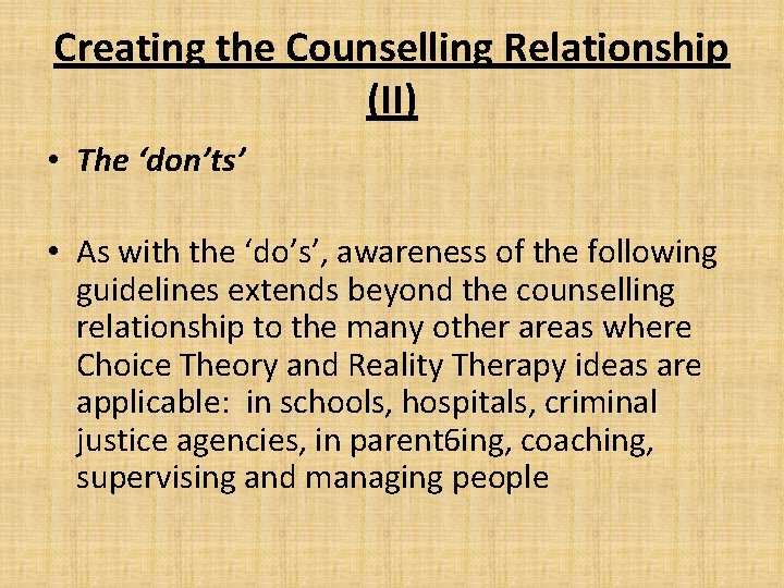 Creating the Counselling Relationship (II) • The 'don'ts' • As with the 'do's', awareness