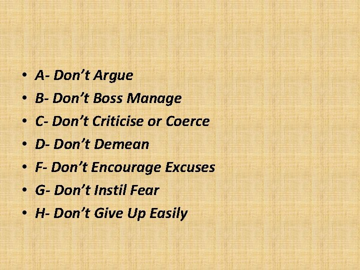 • • A- Don't Argue B- Don't Boss Manage C- Don't Criticise or