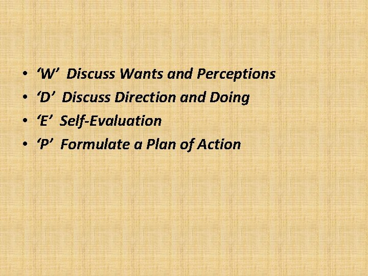 • • 'W' Discuss Wants and Perceptions 'D' Discuss Direction and Doing 'E'