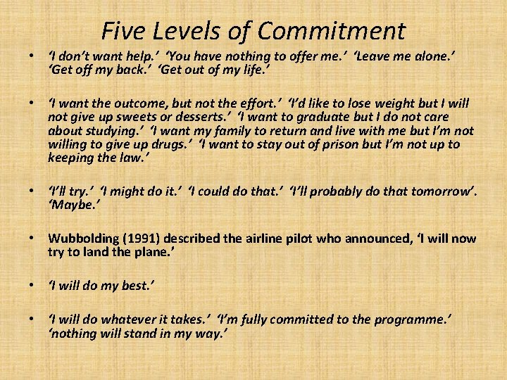 Five Levels of Commitment • 'I don't want help. ' 'You have nothing to