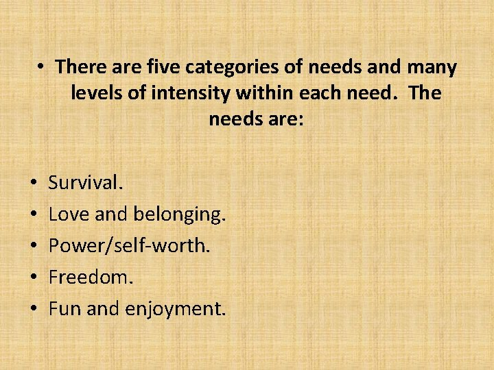 • There are five categories of needs and many levels of intensity within