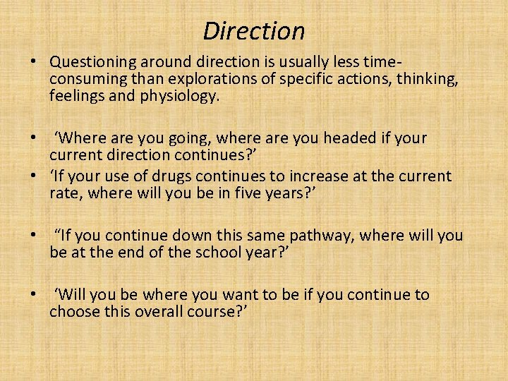 Direction • Questioning around direction is usually less timeconsuming than explorations of specific actions,