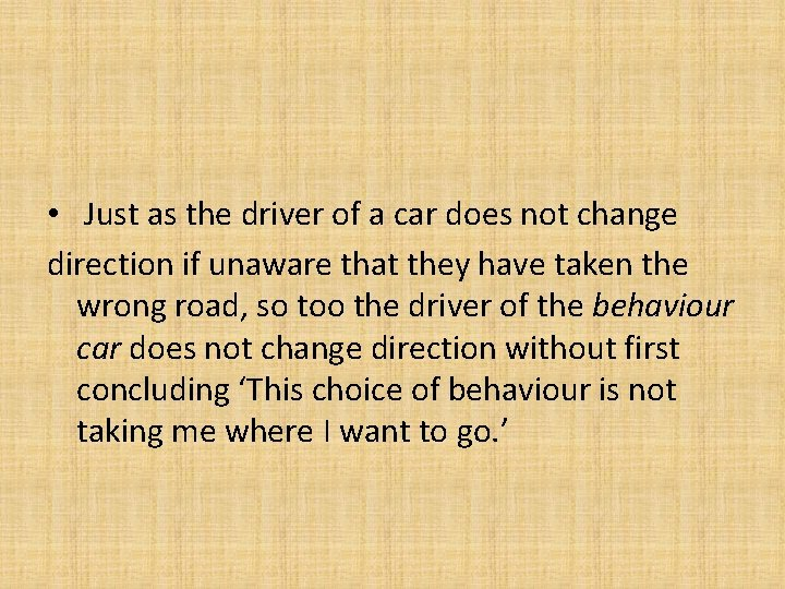 • Just as the driver of a car does not change direction if