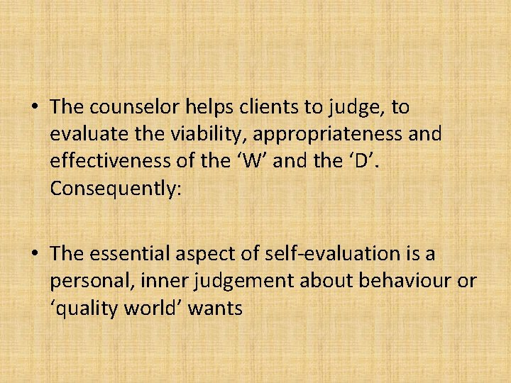 • The counselor helps clients to judge, to evaluate the viability, appropriateness and