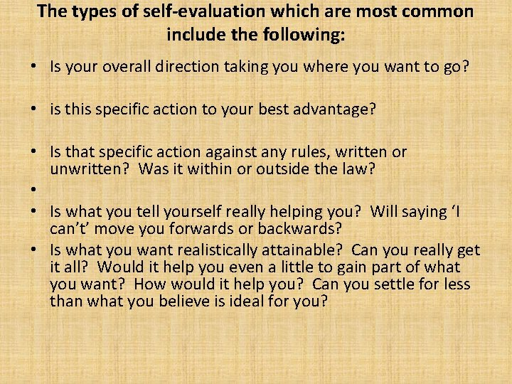 The types of self-evaluation which are most common include the following: • Is your